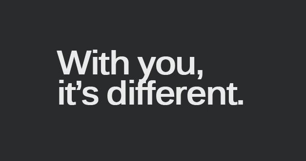 with you it is different